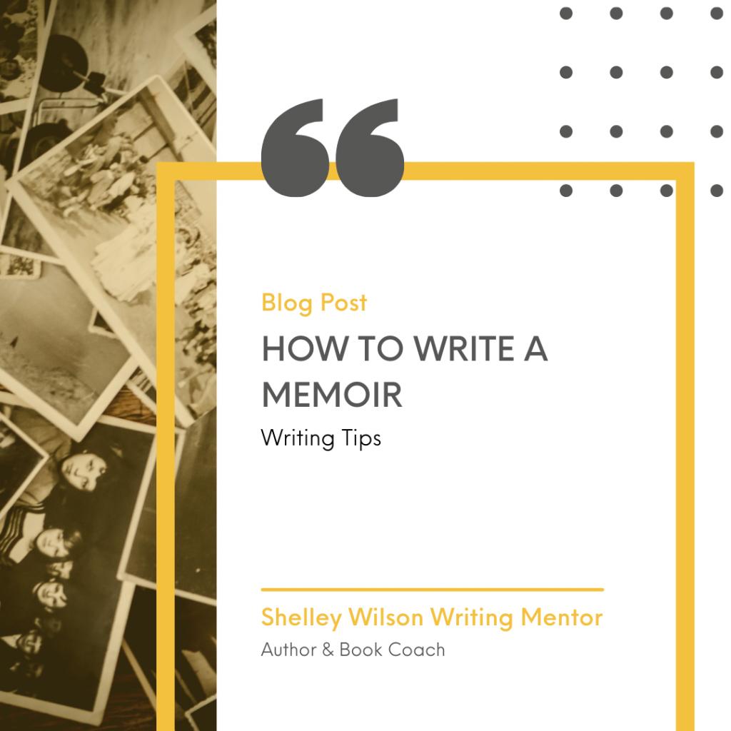 How to write a memoir | writing tips | book coaching with Shelley Wilson