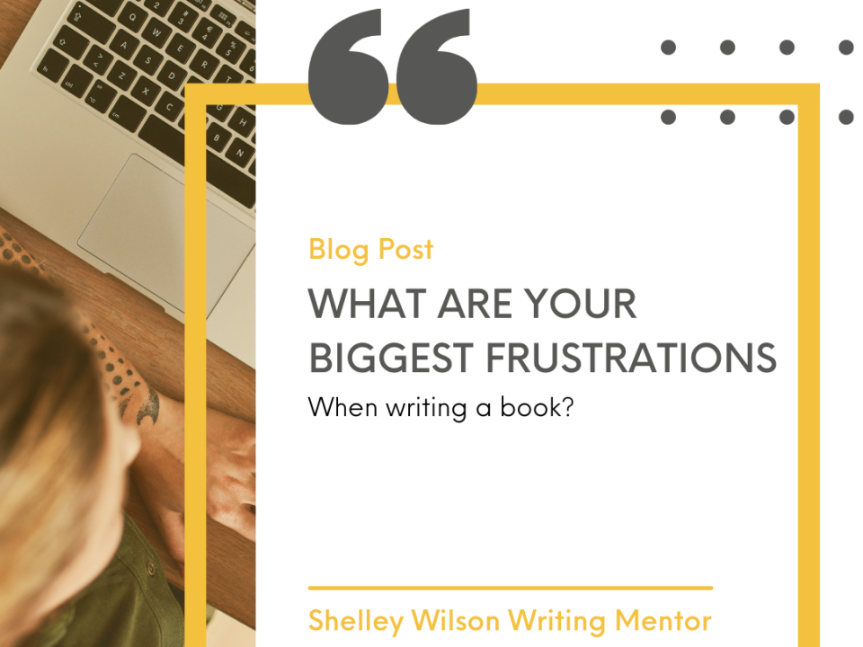 Biggest frustrations when writing a book | book coaching with Shelley Wilson