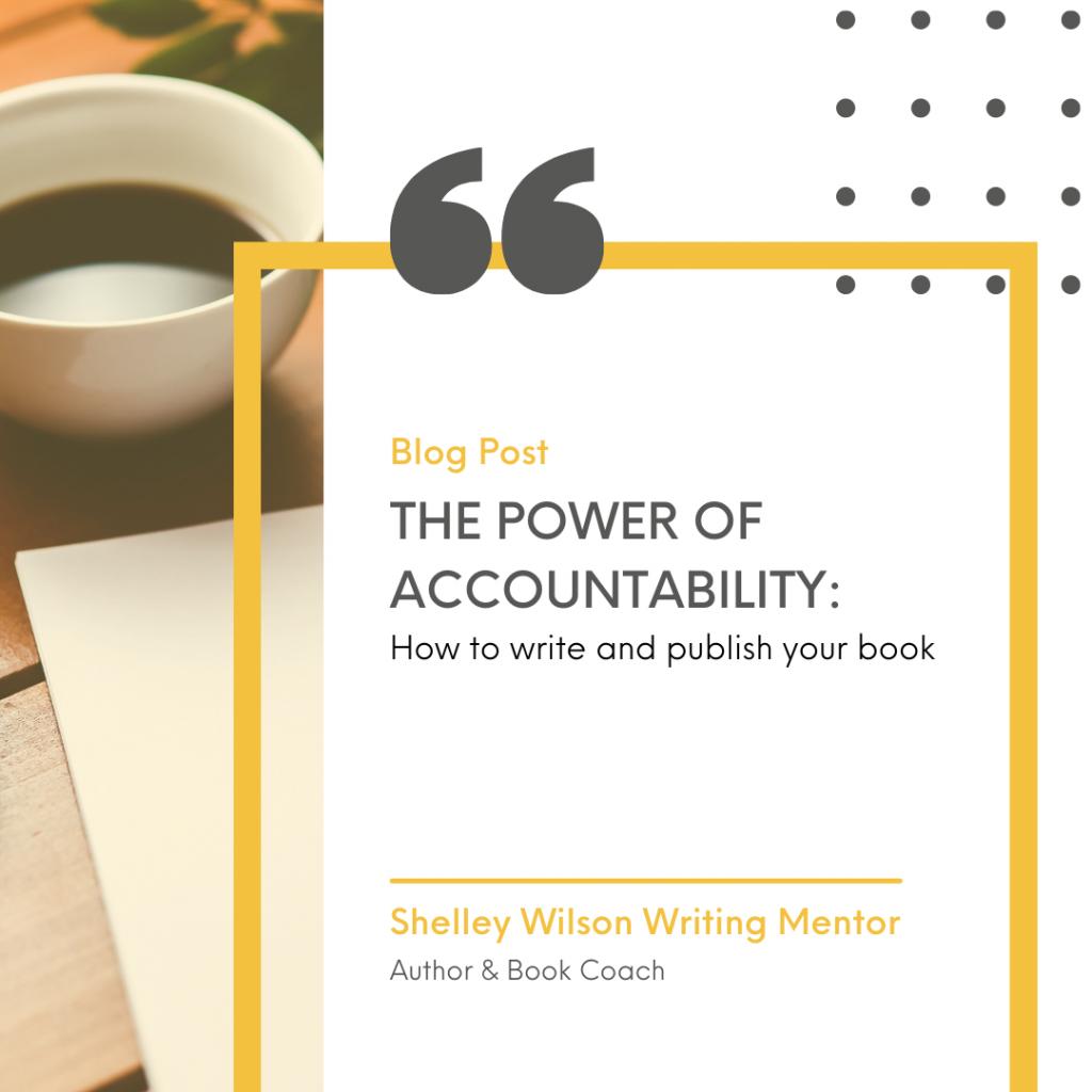 The power of accountability | Accountability Coaching Club | Shelley Wilson Writing Mentor